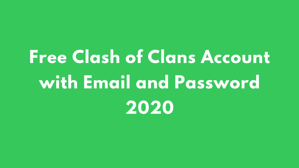 Free Clash Of Clans Account 2020 Supercell Id Coc Accounts Password